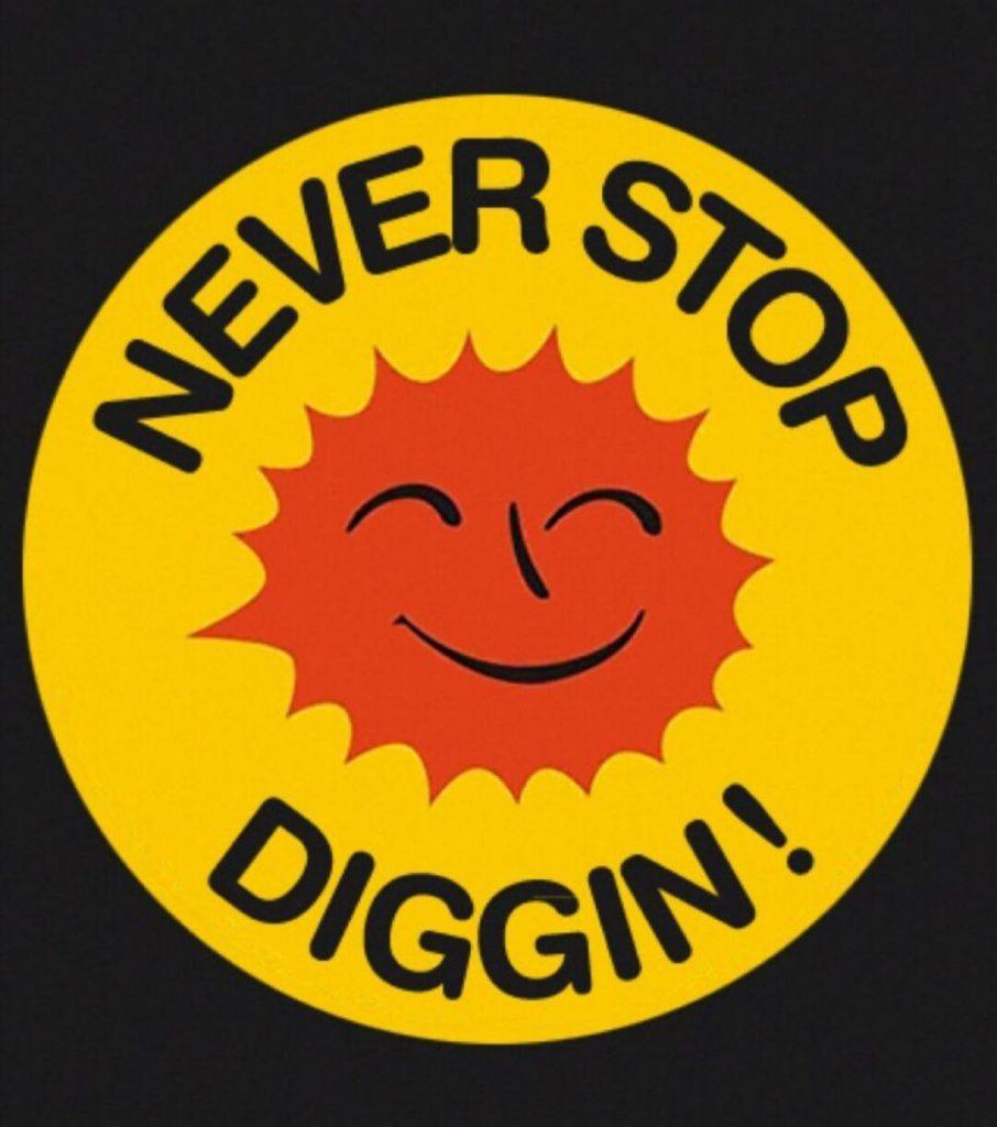 never stop diggin!